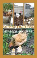 Raising Chickens for Eggs and Meat by Mike Woolnough