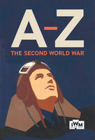 The Second World War A-Z by Imperial War Museums