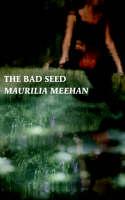 The Bad Seed by Maurilia Meehan