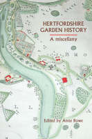 Hertfordshire Garden History A Miscellany by Anne Rowe