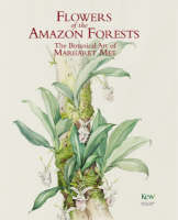 Flowers of the Amazon Forests The Botanical Art of Margaret Mee by Margaret Mee