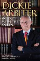 On Duty with the Queen My Time as a Buckingham Palace Press Officer by Dickie Arbiter, Lynne Barrett-Lee