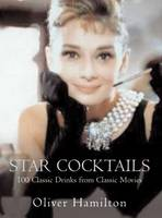 Star Cocktails Classic Drinks from Classic Movies by Oliver Hamilton