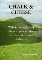 Chalk and Cheese Wiltshire's Rocks and Their Impact on the Natural and Cultural Landscapes by Steve Hannath