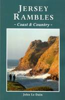 Jersey Rambles Coast and Country by John Le Dain