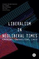 Liberalism in Neoliberal Times - Dimensions, Contradictions, Limits by Alejandro Abraham-Hamanoi, Des Freedman, Gholam Khiabany, Dr. Kate Nash