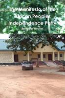 The Manifesto of the African Peoples' Independence Party by B. N. Nnolim