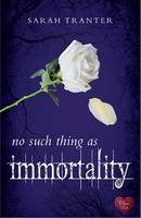 Cover for No Such Thing as Immortality by Sarah Tranter