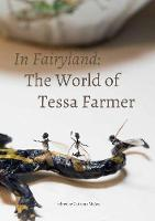 In Fairyland The World of Tessa Farmer by Catriona McAra