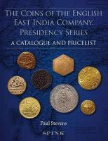 The Coins of the English East India Company Presidency Series. A Catalogue and Pricelist by Paul Stevens