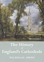 The History of England's Cathedrals by Nicholas Orme