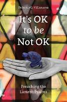 It's OK to Be Not OK Preaching the Lament Psalms by Federico Villanueva