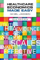 Healthcare Economics Made Easy, second edition by Daniel (University of Surrey, UK) Jackson