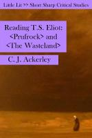 Reading T S Eliot Prufrock and the Wasteland by Chris Ackerley