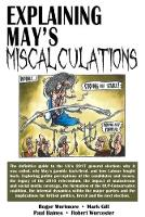 Explaining May's Miscalculations by Robert Worcester, Roger Mortimore, Paul Baines, Mark Gill