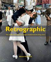 Retrographic History's Most Exciting Images Transformed into Living Colour by Michael D. Carroll