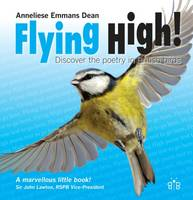 Flying High Discover the Poetry in British Birds by Anneliese Emmans Dean