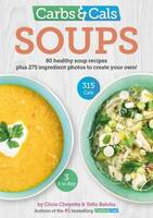 Carbs & Cals Soups 80 Healthy Soup Recipes & 275 Photos of Ingredients to Create Your Own! by Chris Cheyette, Yello Balolia