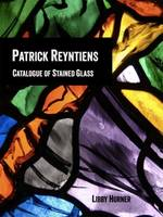 Patrick Reyntiens Catalogue of Stained Glass by Libby Horner