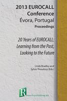 20 Years of Eurocall: Learning from the Past, Looking to the Future 2013 Eurocall Conference, Evora, Portugal, Proceedings by Linda Bradley, Sylvie Thouesny