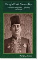 A Pioneer of Egyptian Diplomacy 1923-1947 Farag Mikhail Moussa Bey by