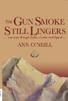 The Gun Smoke Still Lingers A Memoir Through India, Jordan and Beyond by Ann O'Neill