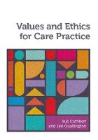 Values and Ethics for Care Practice by Sue (University of Worcester) Cuthbert, Jan (University of Worcester) Quallington