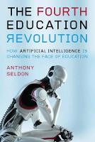The Fourth Education Revolution How Artificial Intelligence is Changing the Face of Learning by Anthony Seldon