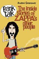 Frank Talk The Inside Stories of Zappa's Other People by Andrew Greenaway