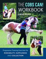 The Cobs Can! Workbook Progressive Training Exercises for Rideability, Suppleness, and Collection by Omar Rabia