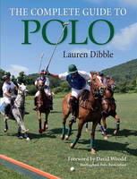 The Complete Guide to Polo by Lauren Dibble