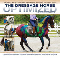 The Dressage Horse Optimized With the Masterson Method by Jim Masterson, Betsy Steiner, Susan Harris, Coralie Hughes