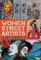 Women Street Artists The Complete Guide by Xavier Tapies