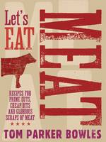 Cover for Let's Eat Meat Recipes from Prime Cuts, Cheap Bits and Glorious Scraps of Meat by Tom Parker Bowles