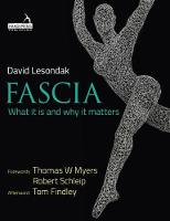 Fascia What it is and Why it Matters by David Lesondak