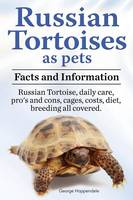 Russian Tortoises as Pets. Russian Tortoise Facts and Information. Daily Care, Pro's and Cons, Cages, Costs, Diet, Breeding All Covered by George Hoppendale