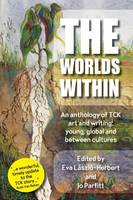 The Worlds Within, an Anthology of Tck Art and Writing Young, Global and Between Cultures by Rebecca Grappo