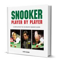 Snooker: Player by Player by Liam McCann