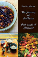 The Journey of the Bean From Cacao to Chocolate by Samuel Mutter