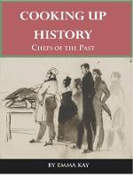 Cooking Up History Chefs of the Past by Emma Kay