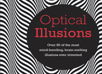Optical Illusions Over 80 of the Most Mind-Bending, Brain-Melting Illusions Ever Invented by Tim Leng