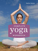 Cover for Complete Yoga Workbook A practical approach to healing common ailments with yoga by Stella Weller