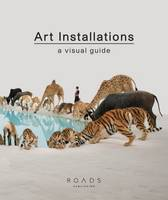 Art Installations A Visual Guide by Danielle Krysa