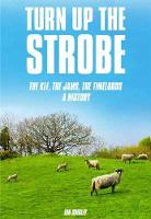Turn Up The Strobe The KLF, The JAMS, The Timelords - A History by Ian Shirley