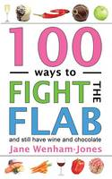 Cover for 100 Ways to Fight the Flab and Still Have Wine and Chocolate by Jane Wenham-Jones