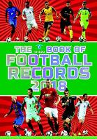 The Vision Book of Football Records 2018 by Clive Batty