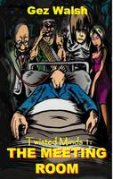 The Meeting Room Twisted Minds by Gez Walsh