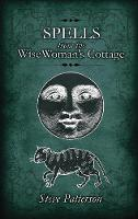 Spells from the Wise Woman's Cottage An Introduction to West Country Cunning Tradition by Steve Patterson