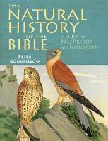 The Natural History of the Bible A Guide for Bible Readers and Naturalists by Peter Goodfellow