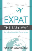 Expat the Easy Way Live and Work Successfully Wherever You are by Marinda Seisenberger
